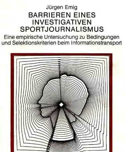 Barrieren eines investigativen Sportjournalismus -- Jürgen Emigs Dissertation von 1987