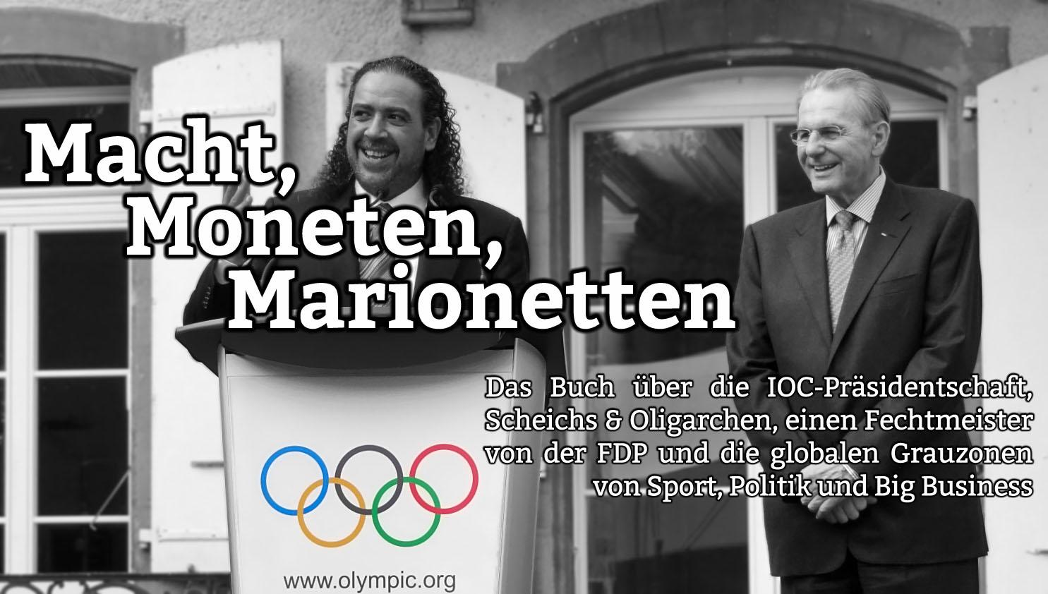 Macht, Moneten, Marionetten - Das Buch über die IOC-Präsidentschaft, Scheichs & Oligarchen, einen Fechtmeister von der FDP und die globalen Grauzonen von Sport, Politik und Big Business